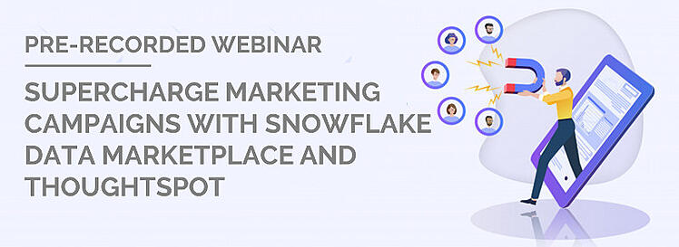 Pre Recorded Webinar-Supercharge Marketing Campaigns with Snowflake Data Marketplace and ThoughtSpot