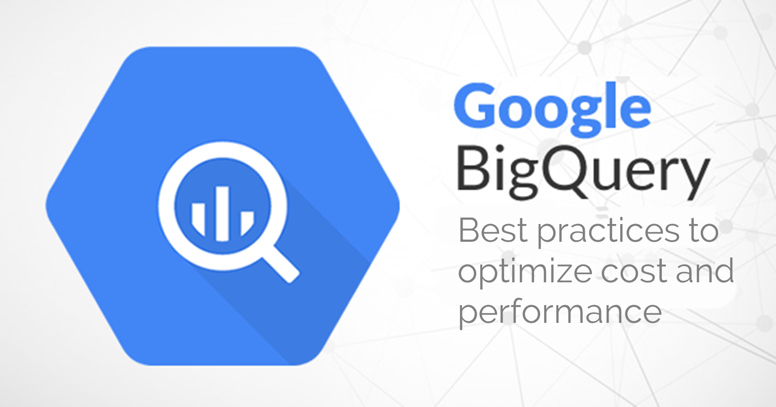 BigQuery Best Practices to Optimize Cost and Performance