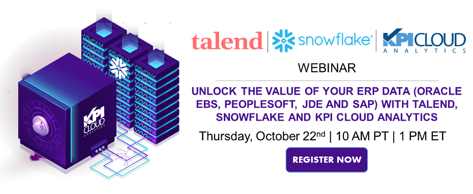 Unlock The Value Of Your ERP Data (Oracle EBS, Peoplesoft, JDE And SAP) With Talend, Snowflake And KPI Cloud Analytics